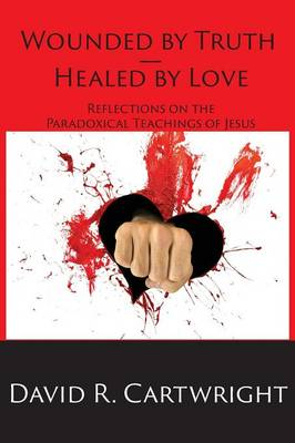 Wounded by Truth - Healed by Love (Paperback)