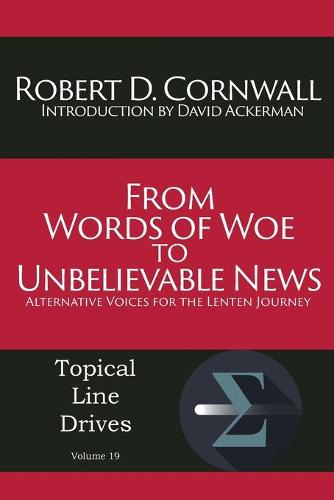 From Words of Woe to Unbelievable News: Alternative Voices for the Lenten Journey (Paperback)