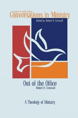 Out of the Office: A Theology of Ministry - Conversations in Ministry 3 (Paperback)