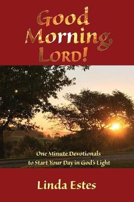 Good Morning, Lord!: One Minute Devotionals to Start Your Day in God's Light (Paperback)