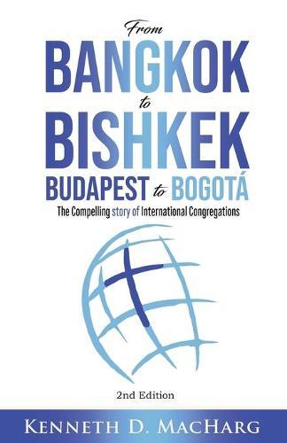 From Bangkok to Bishkek, Budapest to Bogota: The compelling story of International Congregations (Paperback)