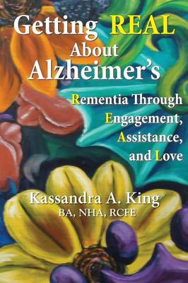 Getting Real about Alzheimers: Rementia Through Engagement, Assistance, and Love (Paperback)