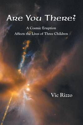 Are You There?: A Cosmic Erruption Affects the Lives of Three Children (Paperback)