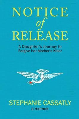 Notice of Release: A Daughter's Journey to Forgive Her Mother's Killer (Paperback)