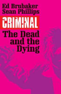 Criminal Volume 3: The Dead and the Dying (Paperback)