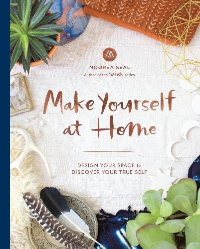 Make Yourself At Home: Design Your Space to Discover Your True Self (Hardback)