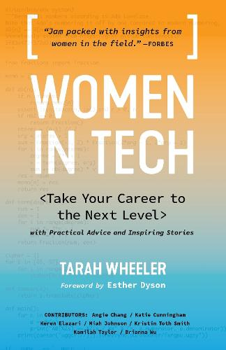 Women in Tech: Take Your Career to the Next Level with Practical Advice and Inspiring Stories (Paperback)
