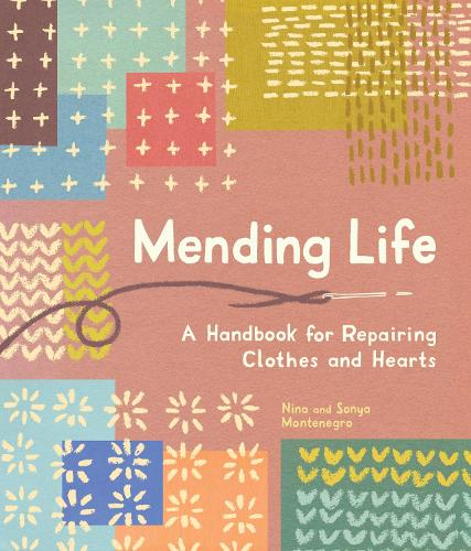 Mending Life: A Handbook for Repairing Clothes and Hearts (Hardback)