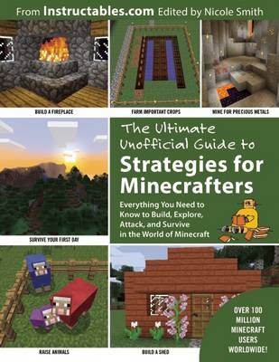 The Ultimate Unofficial Guide to Strategies for Minecrafters: Everything You Need to Know to Build, Explore, Attack, and Survive in the World of Minecraft (Paperback)