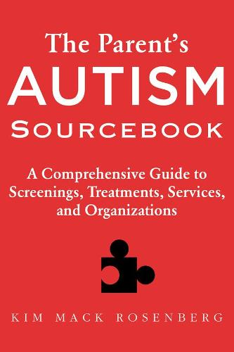 The Parent?s Autism Sourcebook: A Comprehensive Guide to Screenings, Treatments, Services, and Organizations (Paperback)