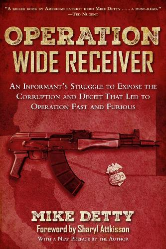 Operation Wide Receiver: An Informant?s Struggle to Expose the Corruption and Deceit That Led to Operation Fast and Furious (Paperback)