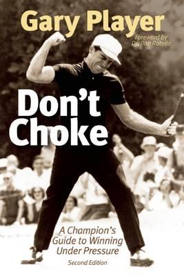 Don't Choke: A Champion's Guide to Winning Under Pressure (Hardback)