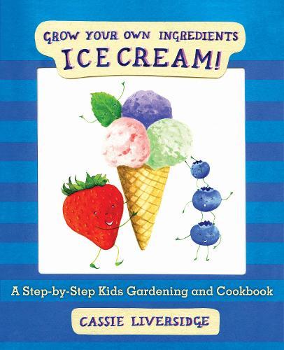 Ice Cream!: Grow Your Own Ingredients (Hardback)