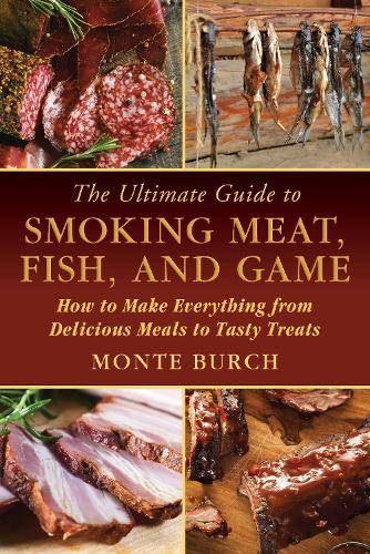 The Ultimate Guide to Smoking Meat, Fish, and Game: How to Make Everything from Delicious Meals to Tasty Treats (Paperback)