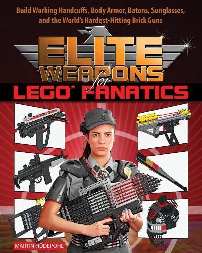 Elite Weapons for LEGO Fanatics: Build Working Handcuffs, Body Armor, Batons, Sunglasses, and the World's Hardest Hitting Brick Guns (Paperback)