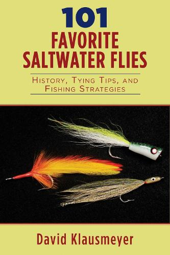 101 Favorite Saltwater Flies: History, Tying Tips, and Fishing Strategies (Paperback)