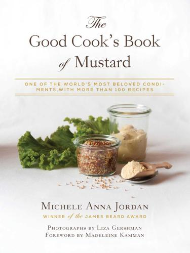The Good Cook's Book of Mustard: One of the World's Most Beloved Condiments, with more than 100 recipes (Hardback)
