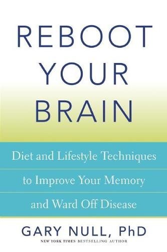 Reboot Your Brain: Diet and Lifestyle Techniques to Improve Your Memory and Ward Off Disease (Paperback)