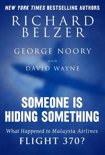 Someone Is Hiding Something: What Happened to Malaysia Airlines Flight 370? (Hardback)