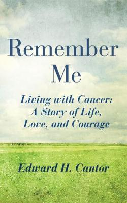 Remember Me: Living with Cancer: A Story of Life, Love, and Courage (Hardback)