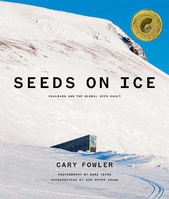 Seeds on Ice: Svalbard and the Global Seed Vault (Hardback)