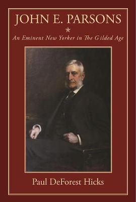 John E. Parsons: An Eminent New Yorker in The Gilded Age (Hardback)