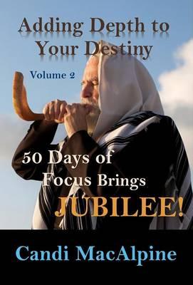 Adding Depth to Your Destiny: 50 Days of Focus Brings Jubilee! - Adding Depth to Your Destiny 2 (Hardback)