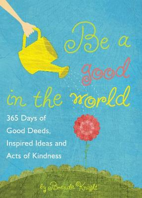 Be a Good in the World: 365 Days of Good Deeds, Inspired Ideas and Acts of Kindness (Paperback)