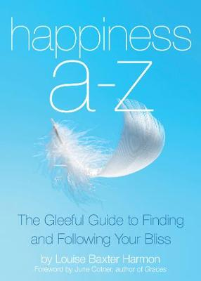 Happiness A-Z: The Gleeful Guide to Finding and Following Your Bliss (Paperback)