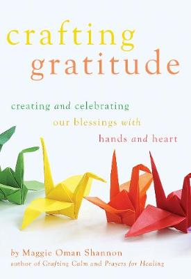 Crafting Gratitude: Creating and Celebrating Our Blessings  with Hands and Heart (Paperback)