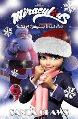Miraculous: Tales of Ladybug and Cat Noir: Santa Claws Christmas Special (Paperback)