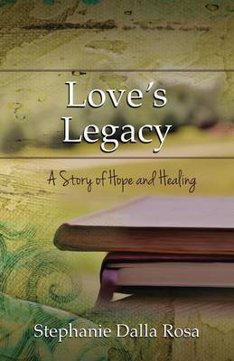 Love's Legacy: A Story of Hope and Healing (Paperback)