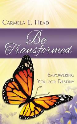 Be Transformed: Empowering You for Destiny (Paperback)