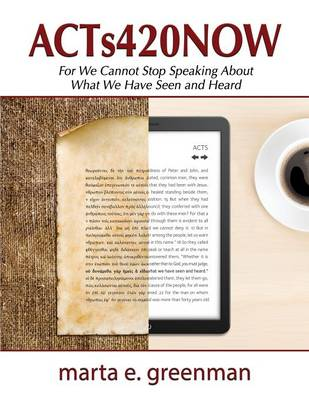 Acts420now: For We Cannot Stop Speaking about What We Have Seen and Heard (Paperback)