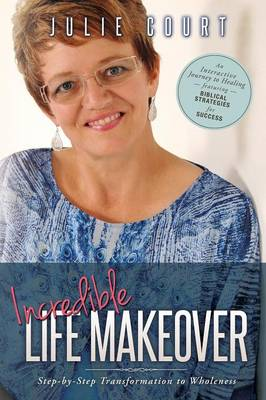 Incredible Life Makeover: Step-by-Step Transformation to Wholeness (Paperback)