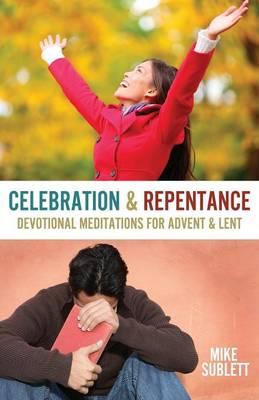 Celebration & Repentance: Devotional Meditations for Advent & Lent (Paperback)