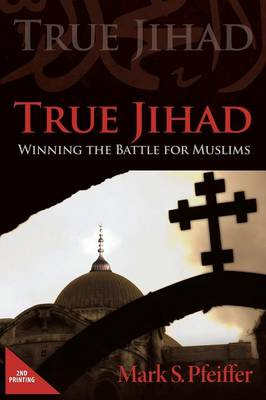 True Jihad: Winning the Battle for Muslims (Paperback)