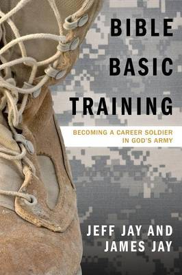Bible Basic Training: Becoming a Career Soldier in God's Army (Paperback)