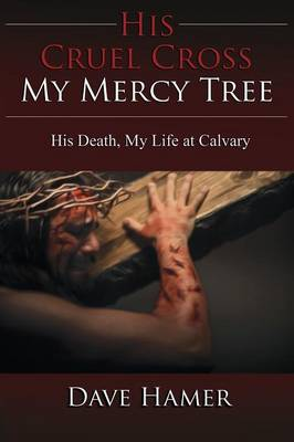 His Cruel Cross, My Mercy Tree: His Death, My Life at Calvary (Paperback)