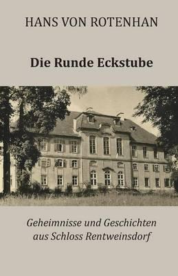 Die Runde Eckstube: Geheimnisse Und Geschichten Aus Schloss Rentweinsdorf (Paperback)