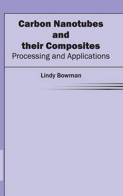 Carbon Nanotubes and Their Composites: Processing and Applications (Hardback)