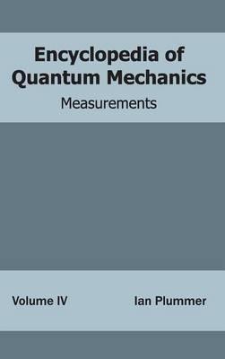 Encyclopedia of Quantum Mechanics: Volume 4 (Measurements) (Hardback)