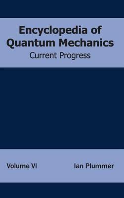 Encyclopedia of Quantum Mechanics: Volume 6 (Current Progress) (Hardback)