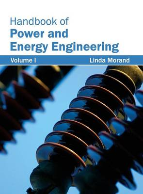 Handbook of Power and Energy Engineering: Volume I (Hardback)