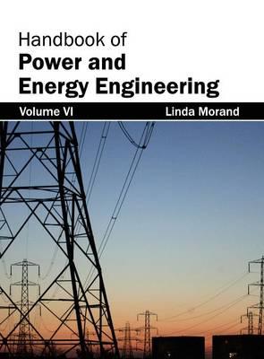 Handbook of Power and Energy Engineering: Volume VI (Hardback)