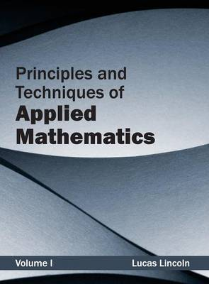 Principles and Techniques of Applied Mathematics: Volume I (Hardback)