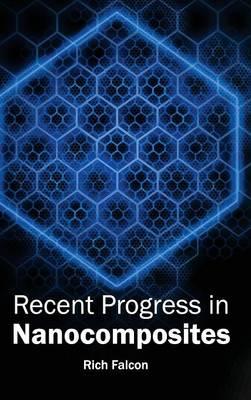 Recent Progress in Nanocomposites (Hardback)