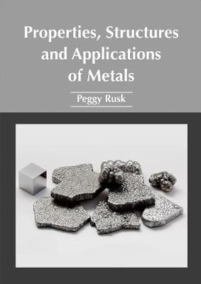 Properties, Structures and Applications of Metals (Hardback)