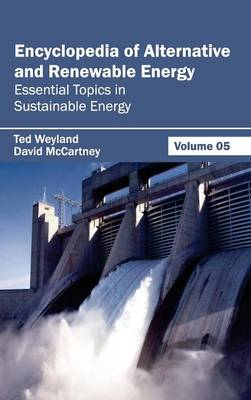 Encyclopedia of Alternative and Renewable Energy: Volume 05 (Essential Topics in Sustainable Energy) (Hardback)