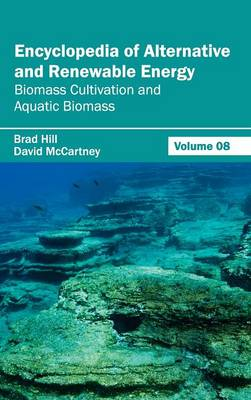 Encyclopedia of Alternative and Renewable Energy: Volume 08 (Biomass Cultivation and Aquatic Biomass) (Hardback)